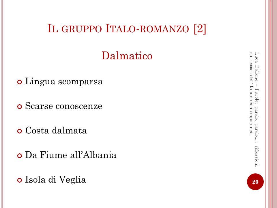 R APPRESENTAZIONE GEOLINGUISTICA DEL D ALMATICO 21 Luca Bellone – Parole, parole, parole…: riflessioni sul lessico dellItaliano contemporaneo.