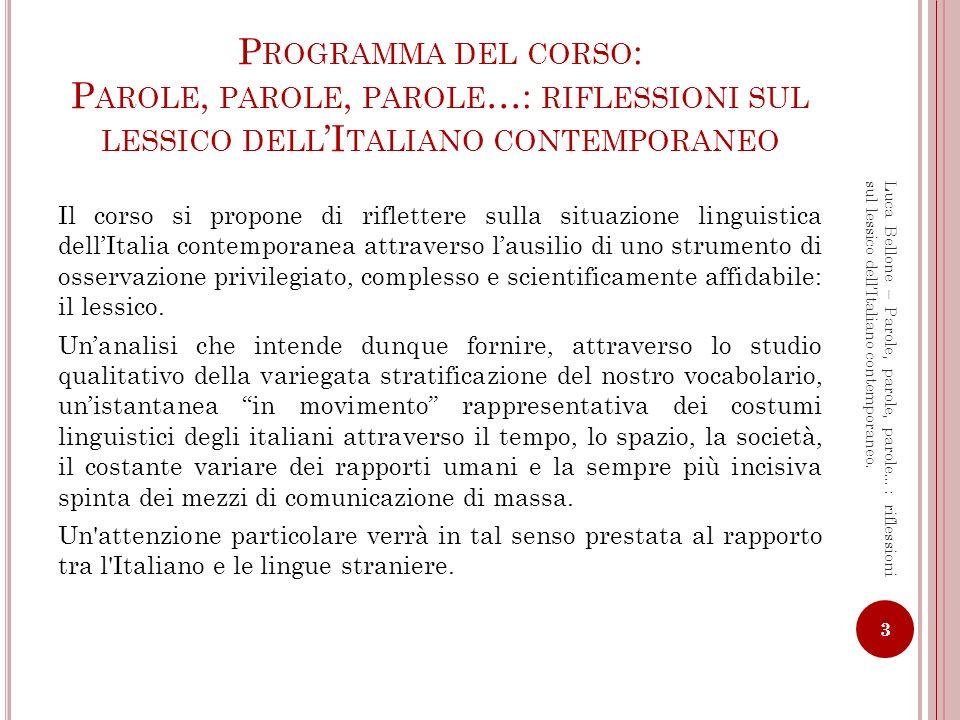 O BIETTIVI DI APPRENDIMENTO L obiettivo formativo è di stimolare la riflessione sul lessico dell italiano in funzione di un più ampio studio sulla complessa situazione linguistica dellItalia contemporanea anche, e soprattutto, in rapporto ad altri sistemi linguistici stranieri moderni.