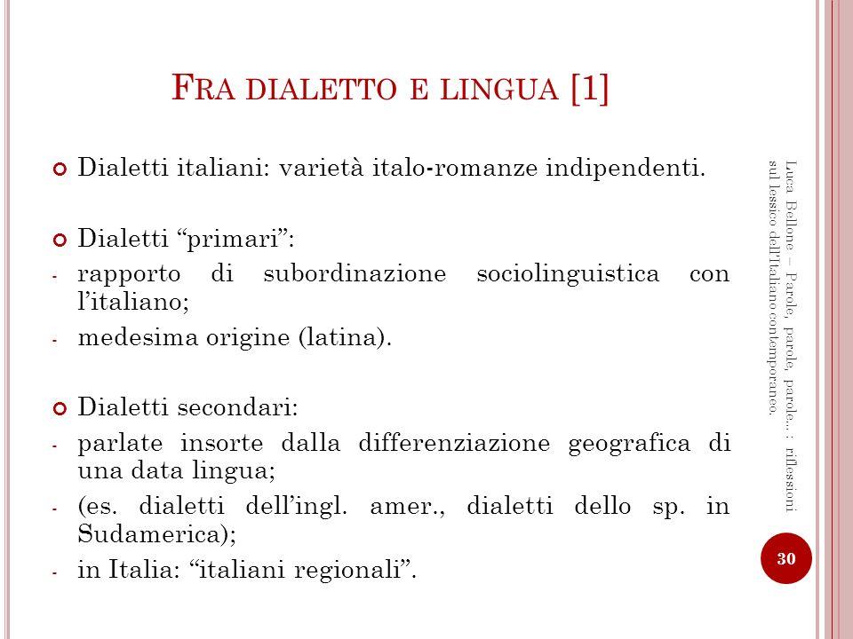 F RA DIALETTO E LINGUA [2] Italiani regionali: - Varietà intermedie fra it.