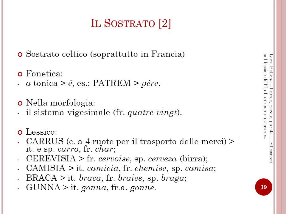 I L SUPERSTRATO [1] Insieme degli elementi etnico-linguistici venuti a sovrapporsi, in epoche successive, alle condizioni risultanti dalla romanizzazione.