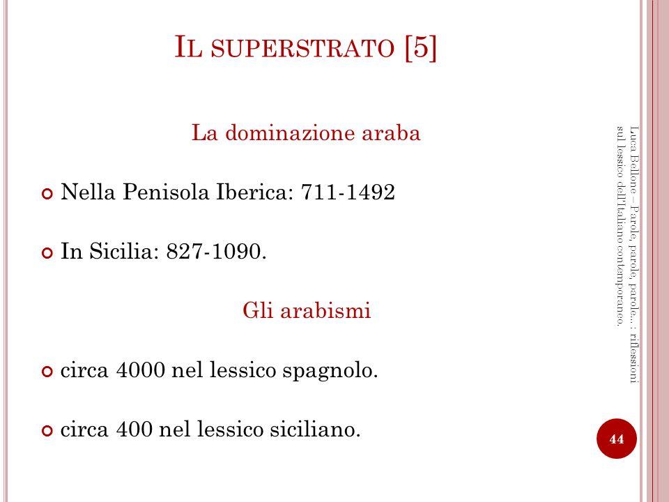 I L SUPERSTRATO [6] Influenza araba nel lessico Scienza: AL- Ğ ABR riduzione > it.