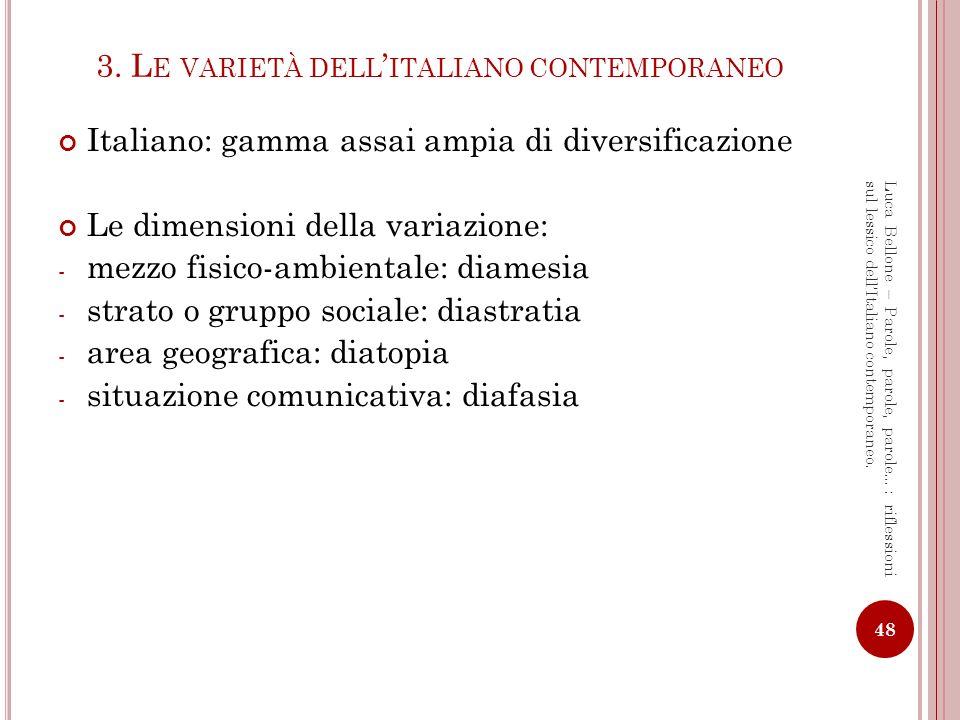 L A VARIAZIONE LINGUISTICA [I] (B ERRUTO 1992) 49 Luca Bellone – Parole, parole, parole…: riflessioni sul lessico dellItaliano contemporaneo.