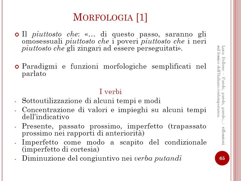 M ORFOLOGIA [2] I pronomi - Maggiore frequenza di personali (enfasi espressiva) - lui, lei, loro - gli come clitico dativo ( gli ho dato : m.