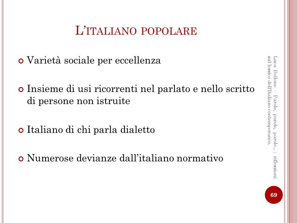 F ENOMENOLOGIA DELL ITALIANO POPOLARE ( SCRITTO ) [1] 70 Luca Bellone – Parole, parole, parole…: riflessioni sul lessico dellItaliano contemporaneo.