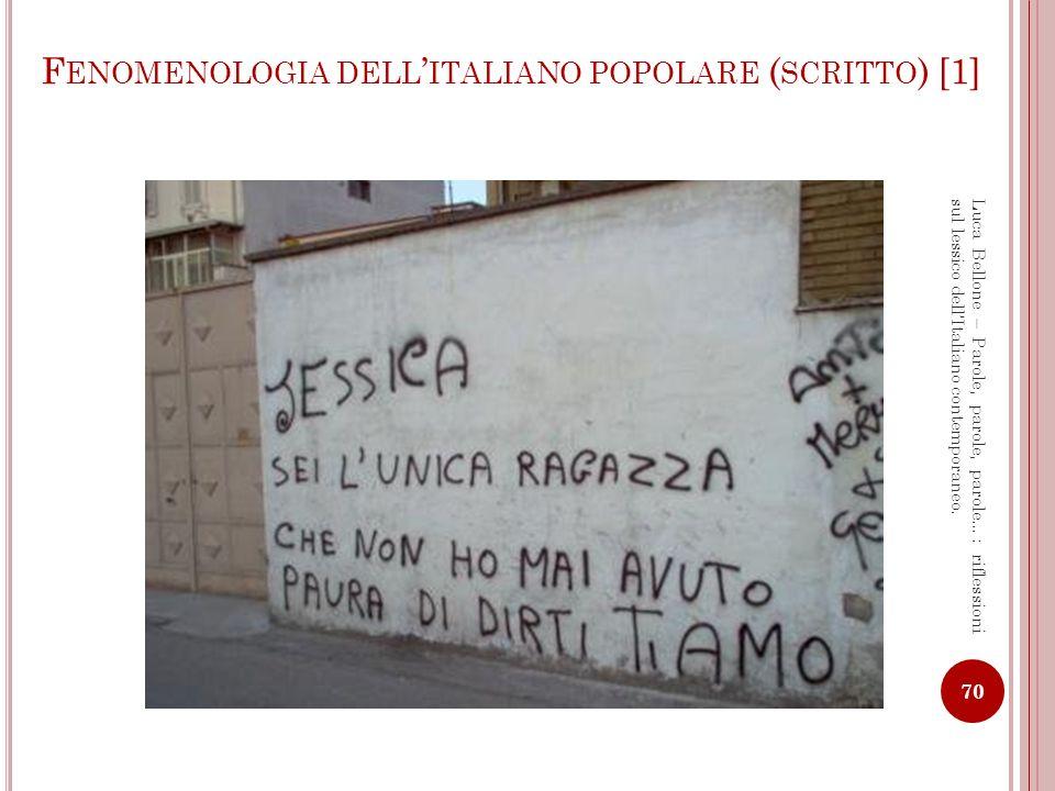 F ENOMENOLOGIA DELL ITALIANO POPOLARE ( SCRITTO ) [2] 71 Luca Bellone – Parole, parole, parole…: riflessioni sul lessico dellItaliano contemporaneo.