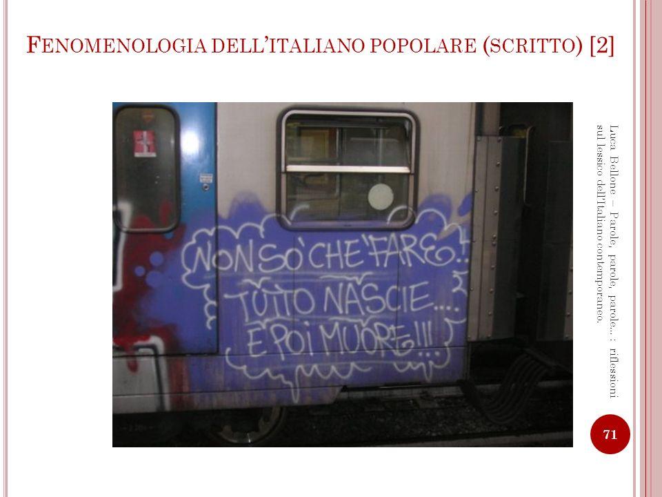 F ENOMENOLOGIA DELL ITALIANO POPOLARE ( SCRITTO ) [3] 72 Luca Bellone – Parole, parole, parole…: riflessioni sul lessico dellItaliano contemporaneo.
