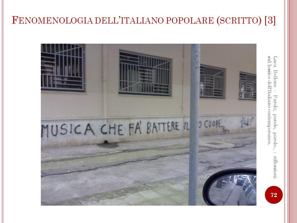 F ENOMENOLOGIA DELL ITALIANO POPOLARE ( SCRITTO ) [4] 73 Luca Bellone – Parole, parole, parole…: riflessioni sul lessico dellItaliano contemporaneo.