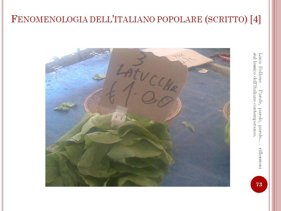 F ENOMENOLOGIA DELL ITALIANO POPOLARE ( SCRITTO ) [5] 74 Luca Bellone – Parole, parole, parole…: riflessioni sul lessico dellItaliano contemporaneo.