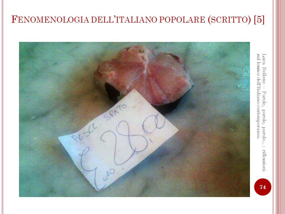 F ENOMENOLOGIA DELL ITALIANO POPOLARE ( SCRITTO ) [6] 75 Luca Bellone – Parole, parole, parole…: riflessioni sul lessico dellItaliano contemporaneo.