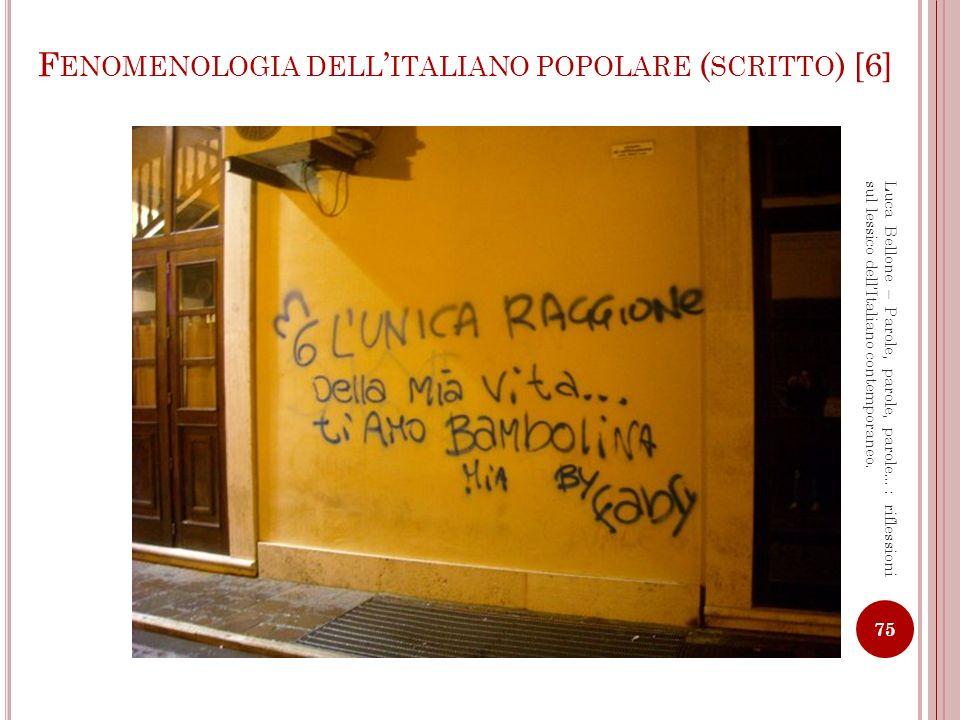 F ENOMENOLOGIA DELL ITALIANO POPOLARE ( SCRITTO ) [7] 76 Luca Bellone – Parole, parole, parole…: riflessioni sul lessico dellItaliano contemporaneo.
