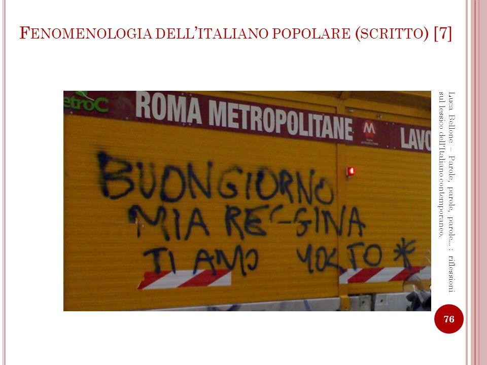 F ENOMENOLOGIA DELL ITALIANO POPOLARE ( SCRITTO ) [8] 77 Luca Bellone – Parole, parole, parole…: riflessioni sul lessico dellItaliano contemporaneo.