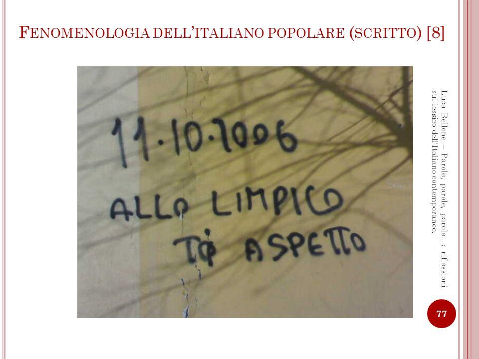 F ENOMENOLOGIA DELL ITALIANO POPOLARE ( SCRITTO ) [9] 78 Luca Bellone – Parole, parole, parole…: riflessioni sul lessico dellItaliano contemporaneo.