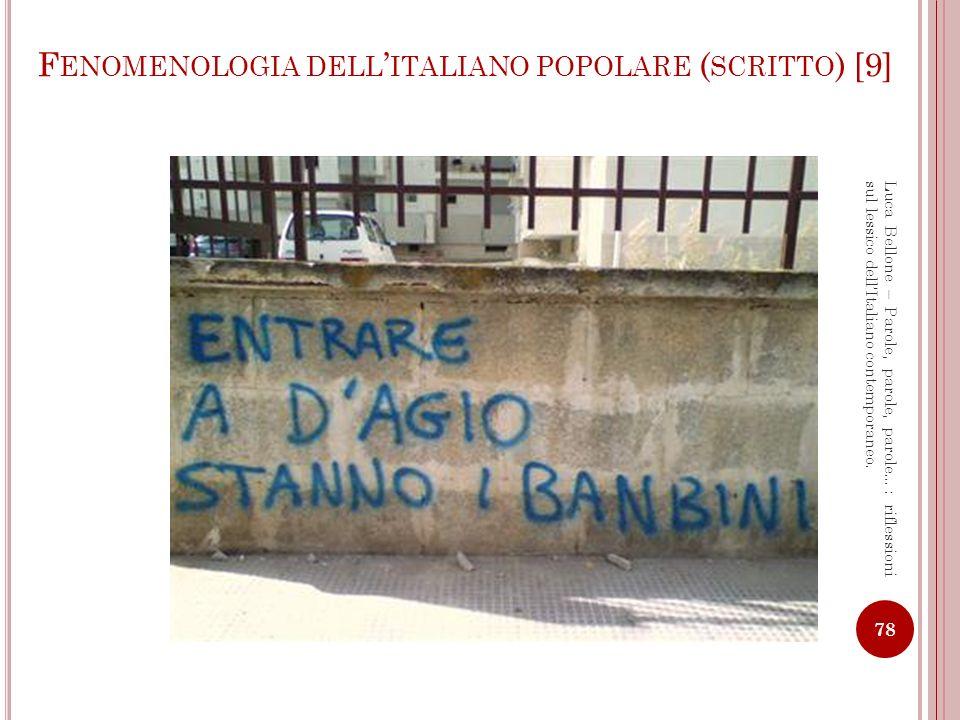 F ENOMENOLOGIA DELL ITALIANO POPOLARE ( SCRITTO ) [10] 79 Luca Bellone – Parole, parole, parole…: riflessioni sul lessico dellItaliano contemporaneo.