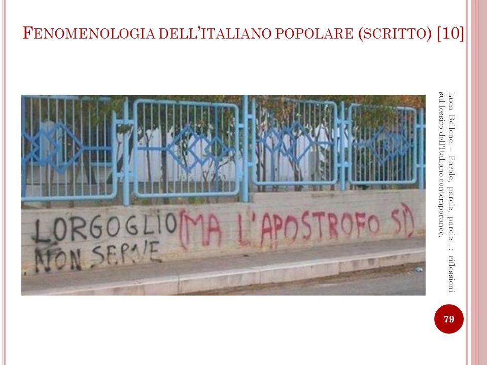 F ENOMENOLOGIA DELL ITALIANO POPOLARE ( SCRITTO ) [11] 80 Luca Bellone – Parole, parole, parole…: riflessioni sul lessico dellItaliano contemporaneo.