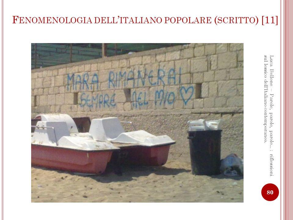 F ENOMENOLOGIA DELL ITALIANO POPOLARE ( SCRITTO ) [12] 81 Luca Bellone – Parole, parole, parole…: riflessioni sul lessico dellItaliano contemporaneo.