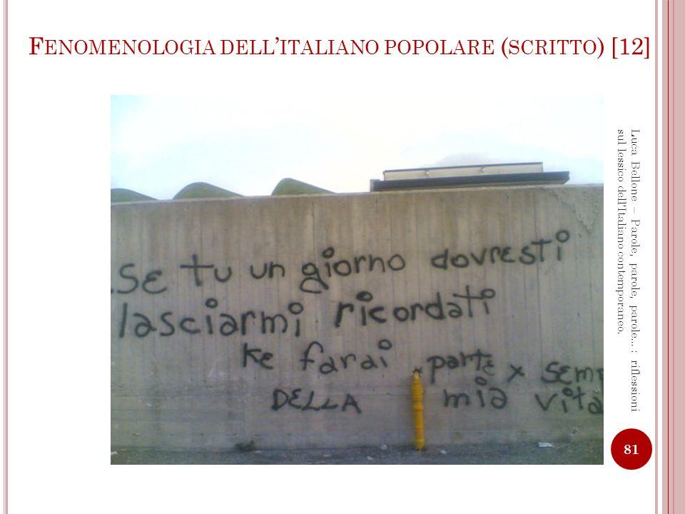 F ENOMENOLOGIA DELL ITALIANO POPOLARE ( SCRITTO ) [13] 82 Luca Bellone – Parole, parole, parole…: riflessioni sul lessico dellItaliano contemporaneo.