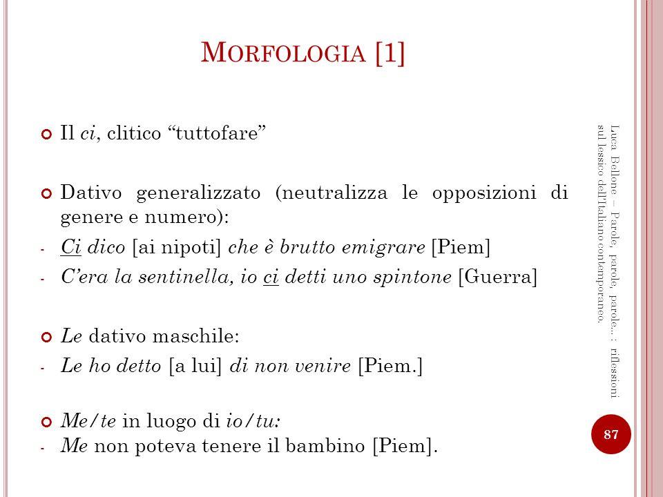 M ORFOLOGIA [2] I verbi - Ricorrenza di forme analogiche: vadi, venghino, stassi, potiamo possiamo, faciuto fatto, ecc.; - Scambi di ausiliari: hanno cresciuto qua [Imm].
