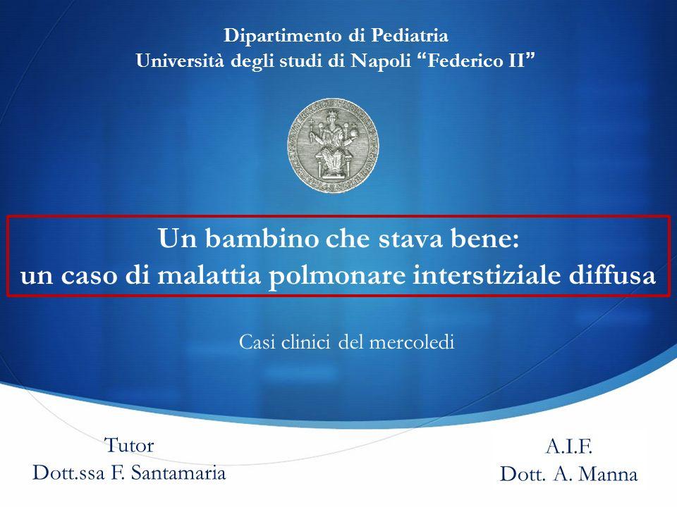 Casi clinici del mercoledi Dipartimento di Pediatria Università degli studi di Napoli Federico II Tutor Dott.ssa F. Santamaria A.I.F. Dott. A. Manna U