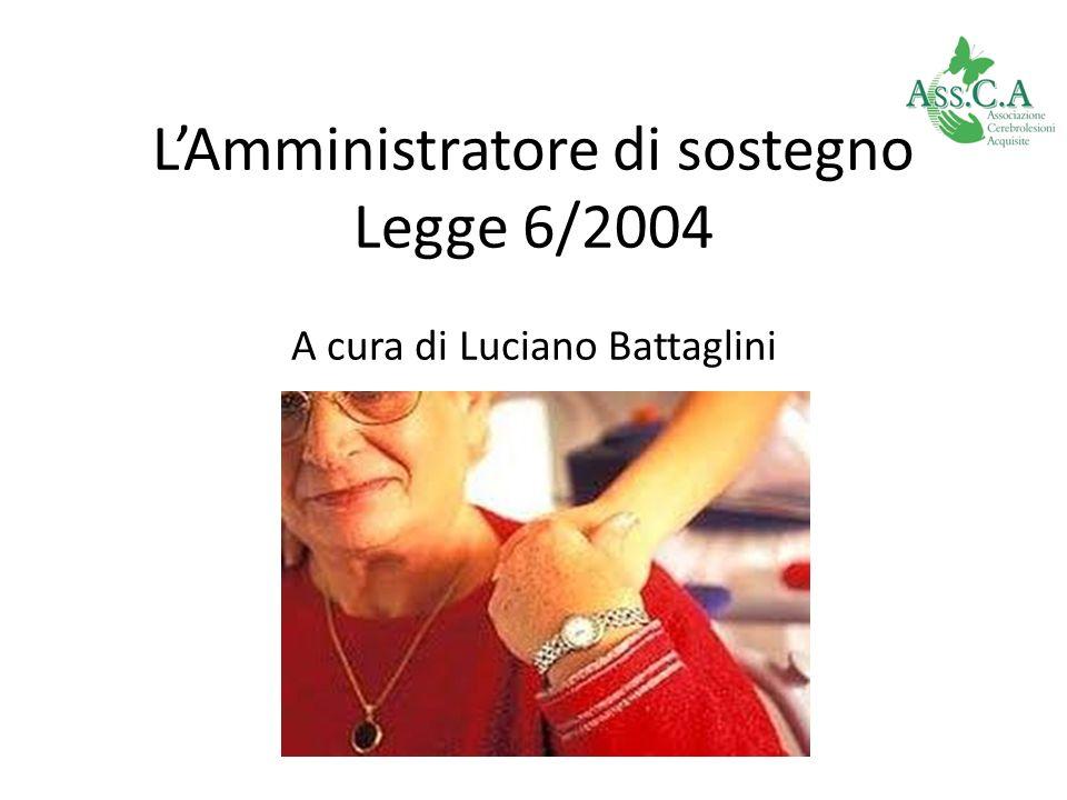 LAmministratore di sostegno Legge 6/2004 A cura di Luciano Battaglini Legge 6/2004