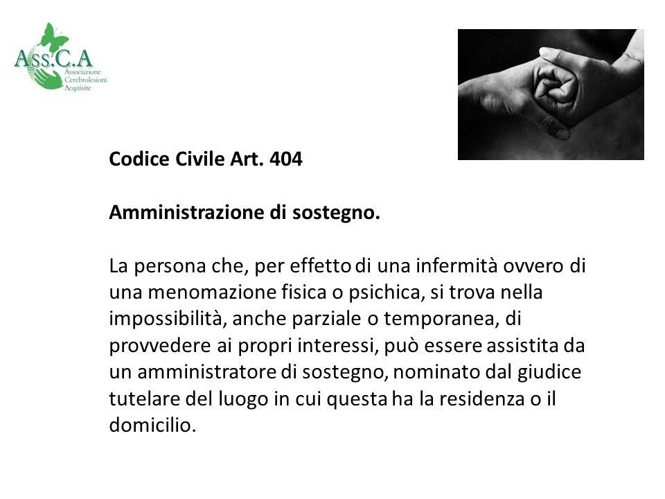 Codice Civile Art. 404 Amministrazione di sostegno. La persona che, per effetto di una infermità ovvero di una menomazione fisica o psichica, si trova