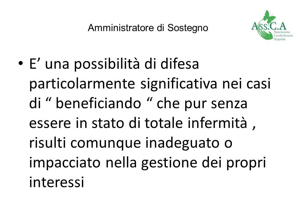Amministratore di Sostegno E una possibilità di difesa particolarmente significativa nei casi di beneficiando che pur senza essere in stato di totale