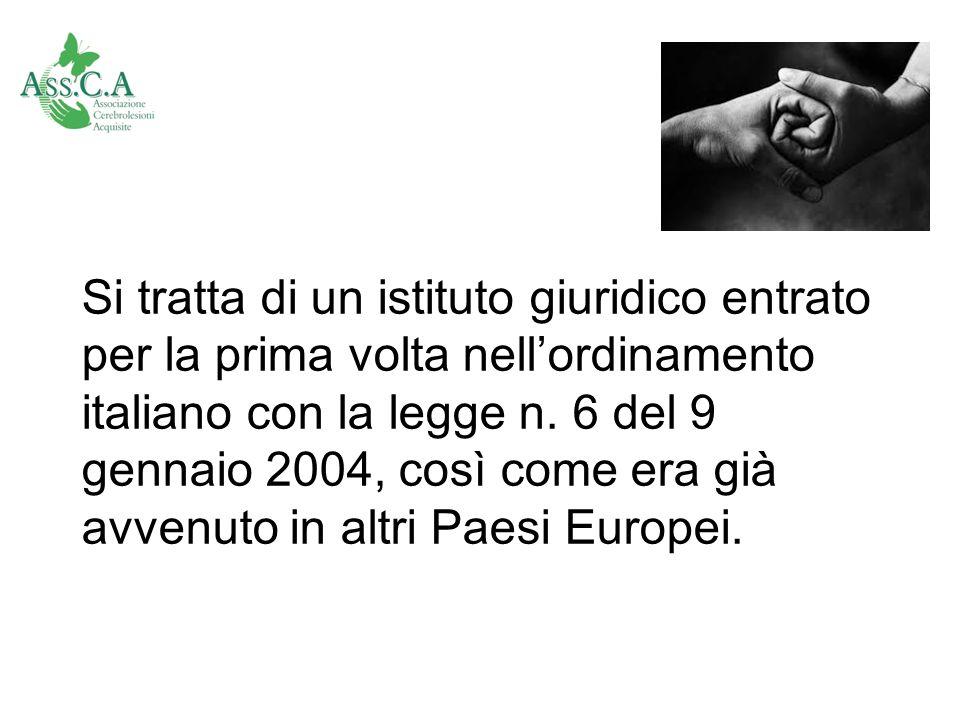 Si tratta di un istituto giuridico entrato per la prima volta nellordinamento italiano con la legge n. 6 del 9 gennaio 2004, così come era già avvenut