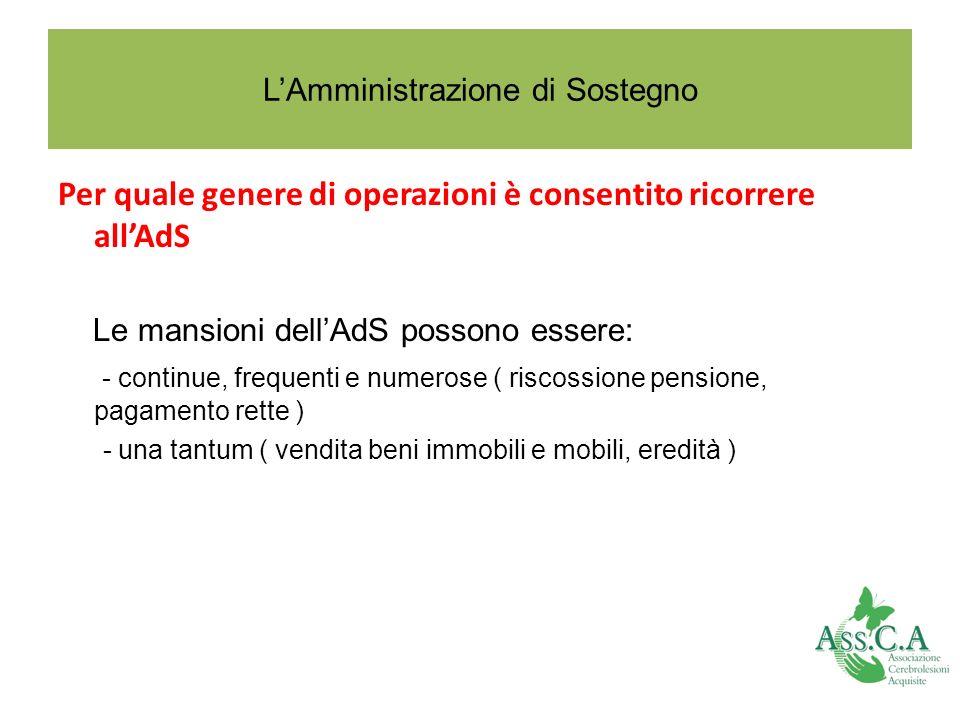 LAmministrazione di Sostegno Per quale genere di operazioni è consentito ricorrere allAdS Le mansioni dellAdS possono essere: - continue, frequenti e