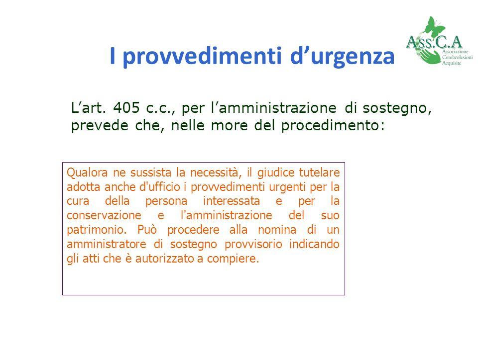 I provvedimenti durgenza Lart. 405 c.c., per lamministrazione di sostegno, prevede che, nelle more del procedimento: Qualora ne sussista la necessità,