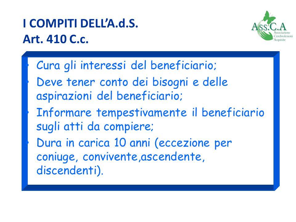 I COMPITI DELLA.d.S. Art. 410 C.c. Cura gli interessi del beneficiario; Deve tener conto dei bisogni e delle aspirazioni del beneficiario; Informare t