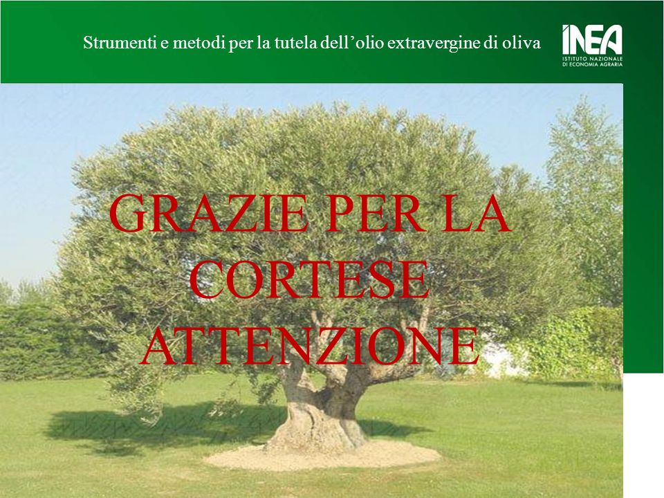 Strumenti e metodi per la tutela dellolio extravergine di oliva GRAZIE PER LA CORTESE ATTENZIONE