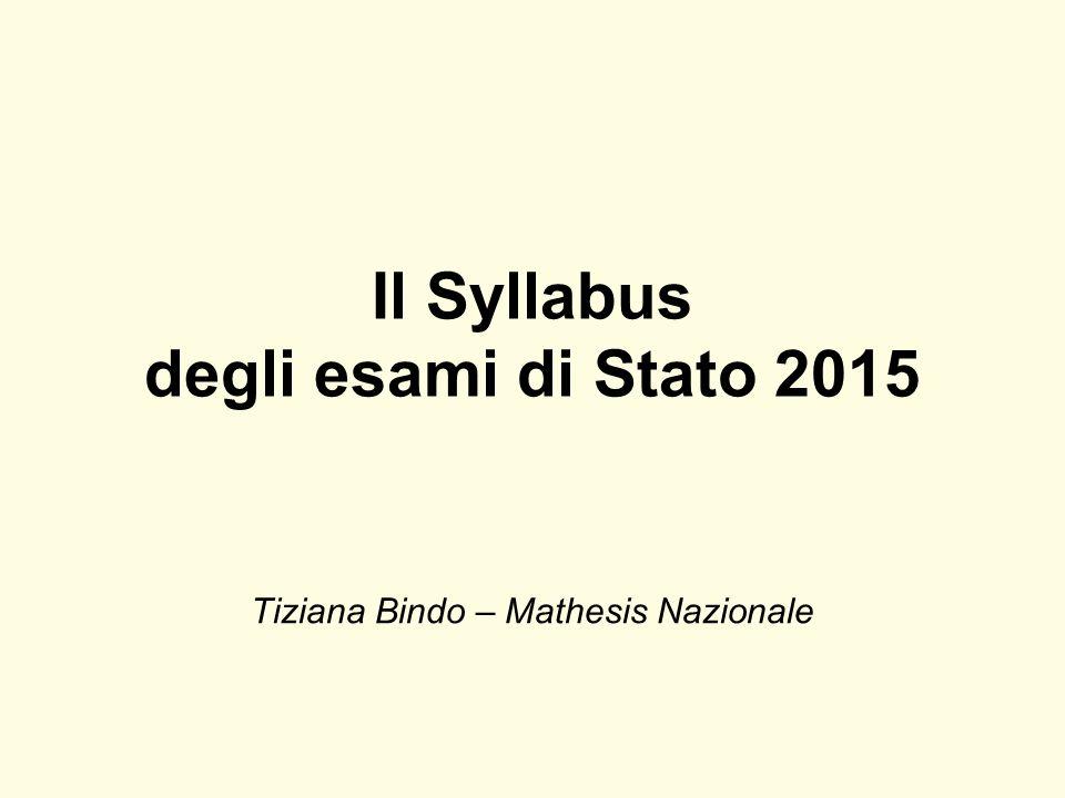 Il Syllabus degli esami di Stato 2015 Tiziana Bindo – Mathesis Nazionale