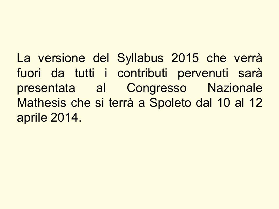 La versione del Syllabus 2015 che verrà fuori da tutti i contributi pervenuti sarà presentata al Congresso Nazionale Mathesis che si terrà a Spoleto dal 10 al 12 aprile 2014.