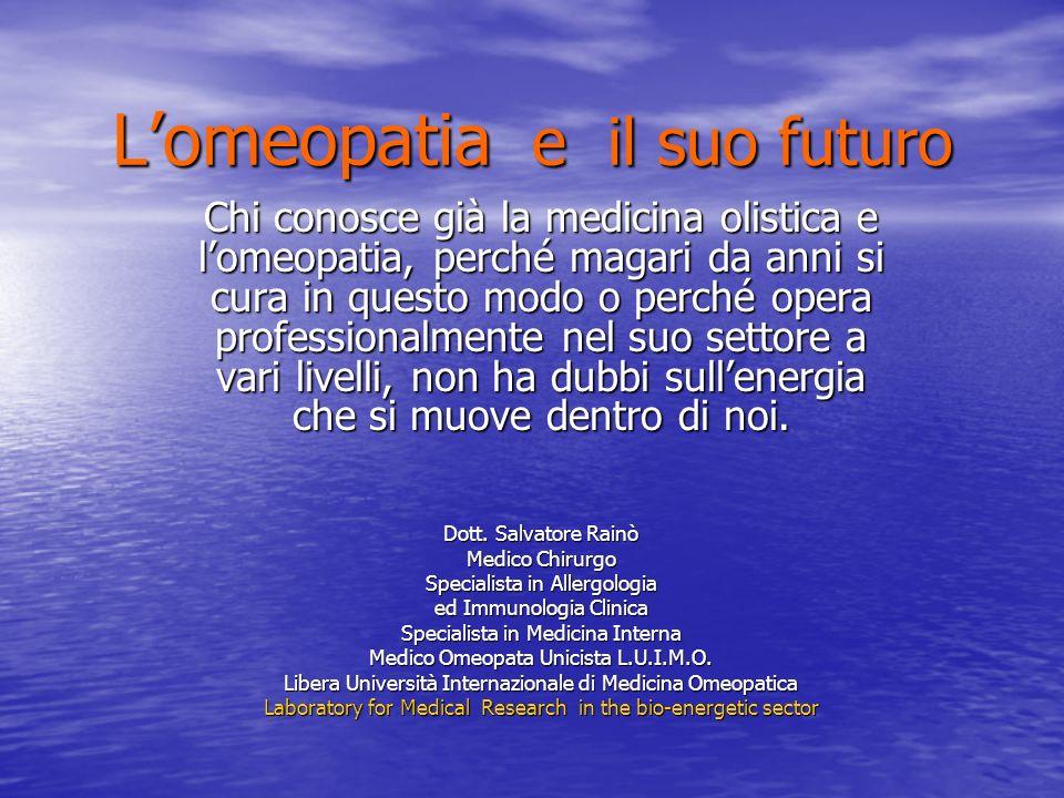 Lomeopatia e il suo futuro Chi conosce già la medicina olistica e lomeopatia, perché magari da anni si cura in questo modo o perché opera professional