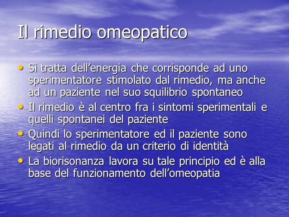 Il rimedio omeopatico Si tratta dellenergia che corrisponde ad uno sperimentatore stimolato dal rimedio, ma anche ad un paziente nel suo squilibrio sp