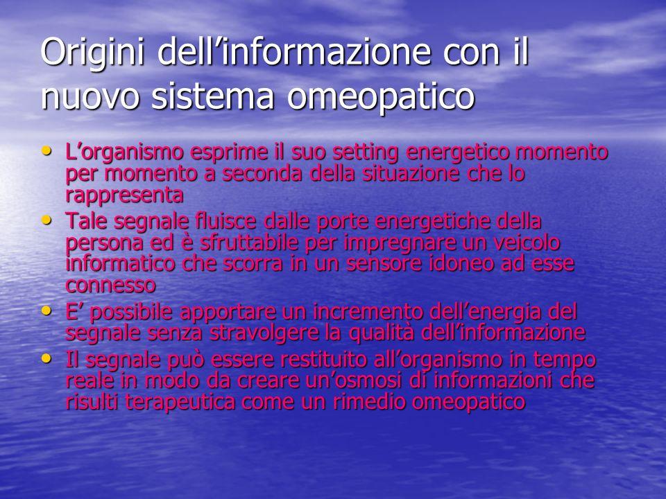 Origini dellinformazione con il nuovo sistema omeopatico Lorganismo esprime il suo setting energetico momento per momento a seconda della situazione c