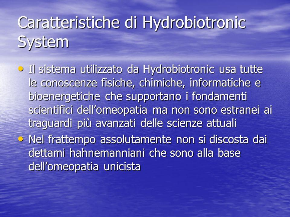 Caratteristiche di Hydrobiotronic System Il sistema utilizzato da Hydrobiotronic usa tutte le conoscenze fisiche, chimiche, informatiche e bioenergeti