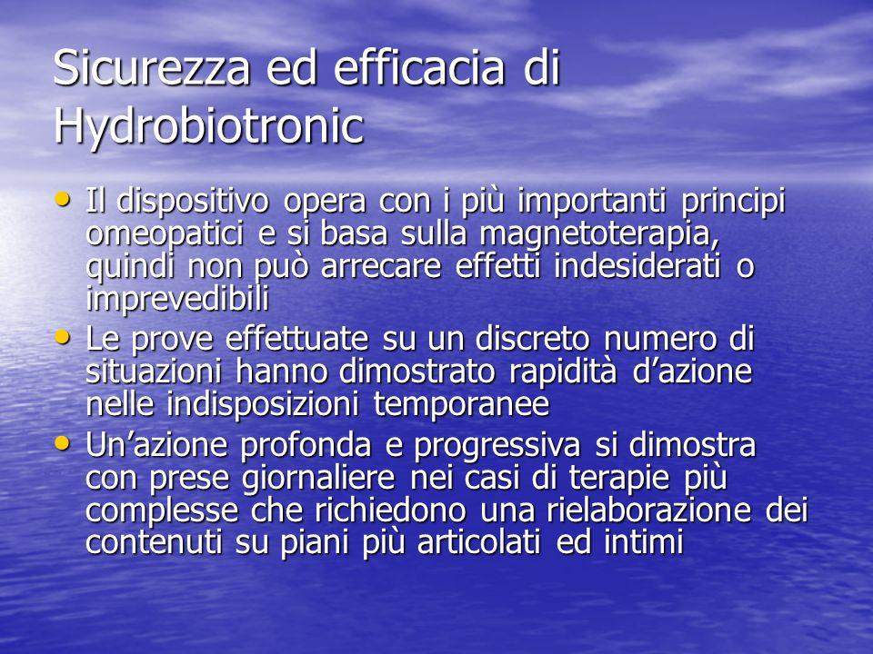 Sicurezza ed efficacia di Hydrobiotronic Il dispositivo opera con i più importanti principi omeopatici e si basa sulla magnetoterapia, quindi non può