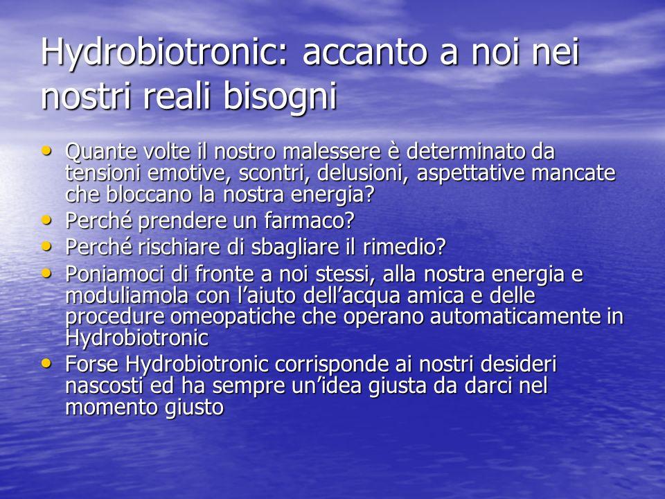 Hydrobiotronic: accanto a noi nei nostri reali bisogni Quante volte il nostro malessere è determinato da tensioni emotive, scontri, delusioni, aspetta