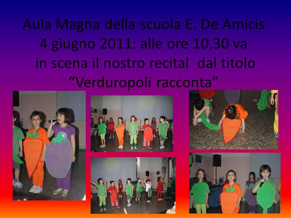 Aula Magna della scuola E. De Amicis 4 giugno 2011: alle ore 10,30 va in scena il nostro recital dal titolo Verduropoli racconta