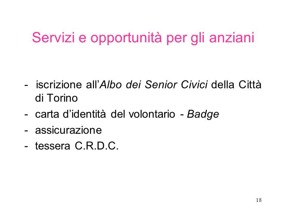 18 Servizi e opportunità per gli anziani - iscrizione allAlbo dei Senior Civici della Città di Torino -carta didentità del volontario - Badge -assicurazione -tessera C.R.D.C.
