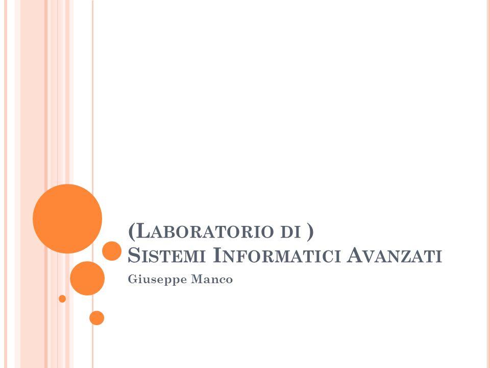 (L ABORATORIO DI ) S ISTEMI I NFORMATICI A VANZATI Giuseppe Manco