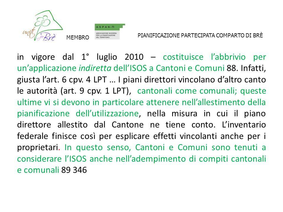 in vigore dal 1° luglio 2010 – costituisce labbrivio per unapplicazione indiretta dellISOS a Cantoni e Comuni 88. Infatti, giusta lart. 6 cpv. 4 LPT …