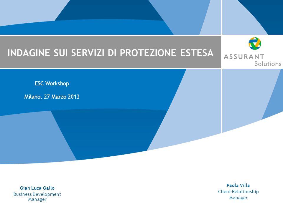 INDAGINE SUI SERVIZI DI PROTEZIONE ESTESA ESC Workshop Milano, 27 Marzo 2013 Gian Luca Gallo Business Development Manager Paola Villa Client Relationship Manager