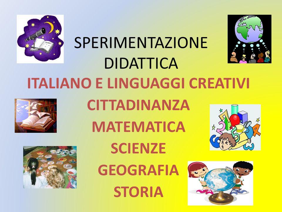 SPERIMENTAZIONE DIDATTICA ITALIANO E LINGUAGGI CREATIVI CITTADINANZA MATEMATICA SCIENZE GEOGRAFIA STORIA