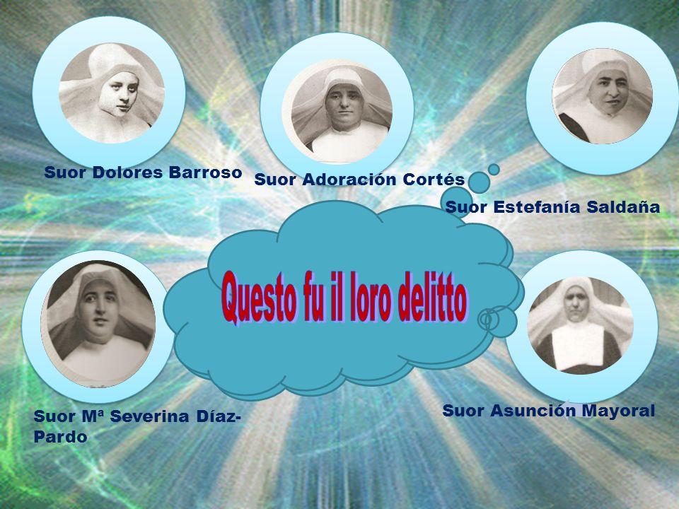 Suor Dolores Barroso Suor Adoración Cortés Suor Estefanía Saldaña Suor Mª Severina Díaz-Pardo Suor Asunción Mayoral ¿Siete Religiose?