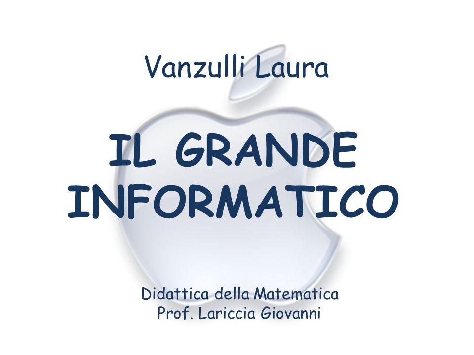 Vanzulli Laura IL GRANDE INFORMATICO Didattica della Matematica Prof. Lariccia Giovanni
