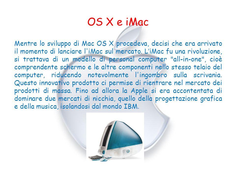 OS X e iMac Mentre lo sviluppo di Mac OS X procedeva, decisi che era arrivato il momento di lanciare l'iMac sul mercato. LiMac fu una rivoluzione, si
