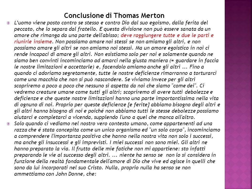 Conclusione di Thomas Merton Luomo viene posto contro se stesso e contro Dio dal suo egoismo, dalla ferita del peccato, che lo separa dal fratello. E