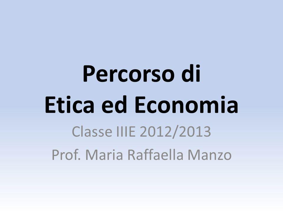 Percorso di Etica ed Economia Classe IIIE 2012/2013 Prof. Maria Raffaella Manzo