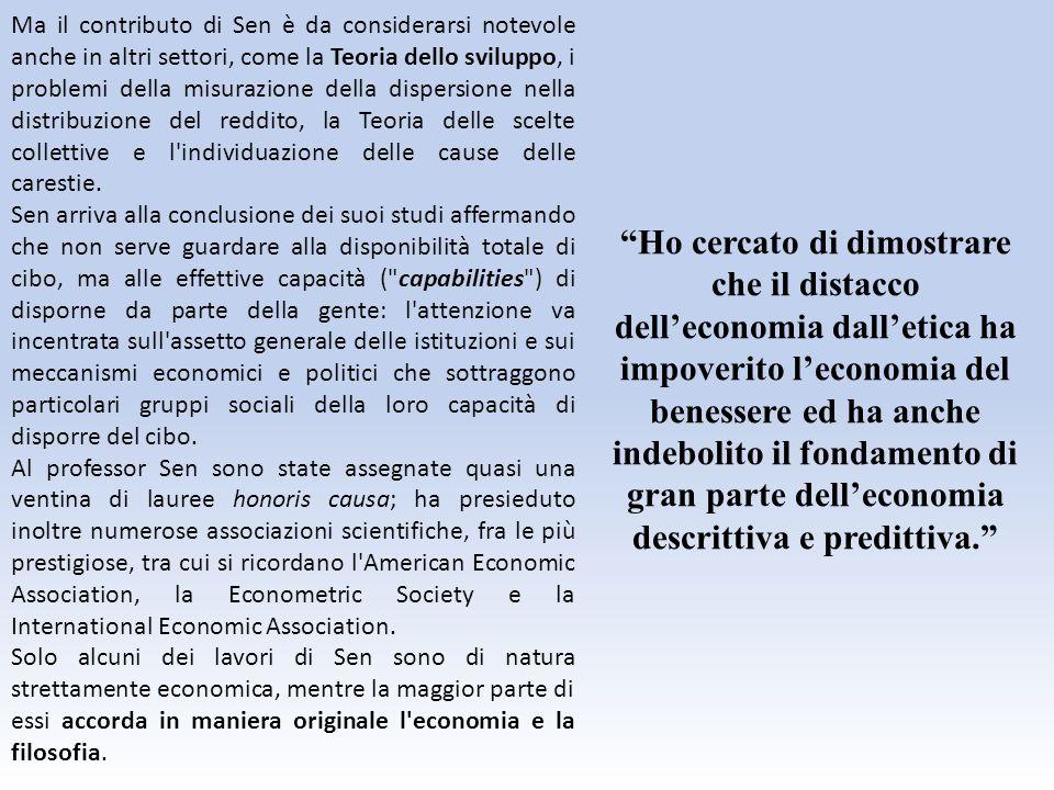 Ma il contributo di Sen è da considerarsi notevole anche in altri settori, come la Teoria dello sviluppo, i problemi della misurazione della dispersio